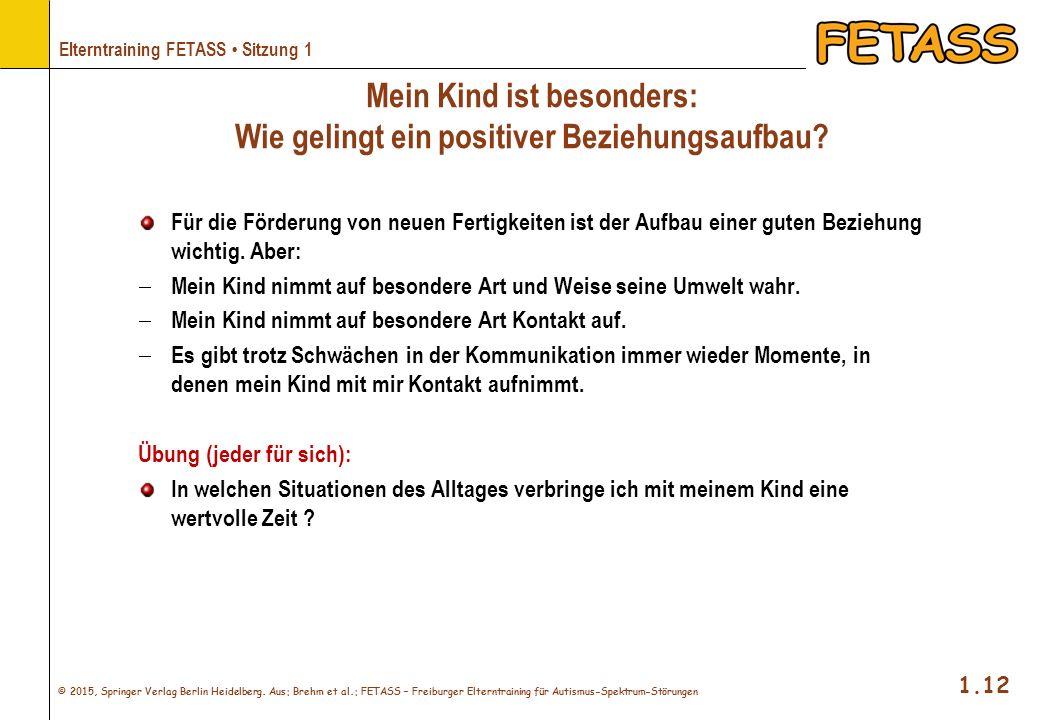 © 2015, Springer Verlag Berlin Heidelberg. Aus: Brehm et al.: FETASS – Freiburger Elterntraining für Autismus-Spektrum-Störungen 1.12 Elterntraining F