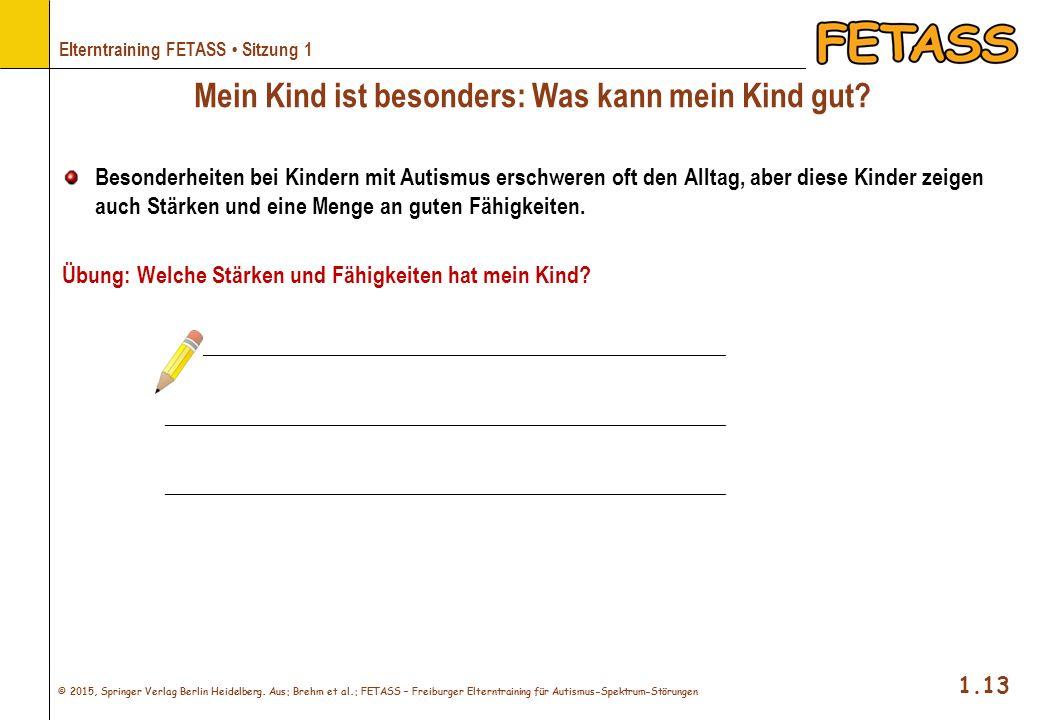 © 2015, Springer Verlag Berlin Heidelberg. Aus: Brehm et al.: FETASS – Freiburger Elterntraining für Autismus-Spektrum-Störungen 1.13 Elterntraining F