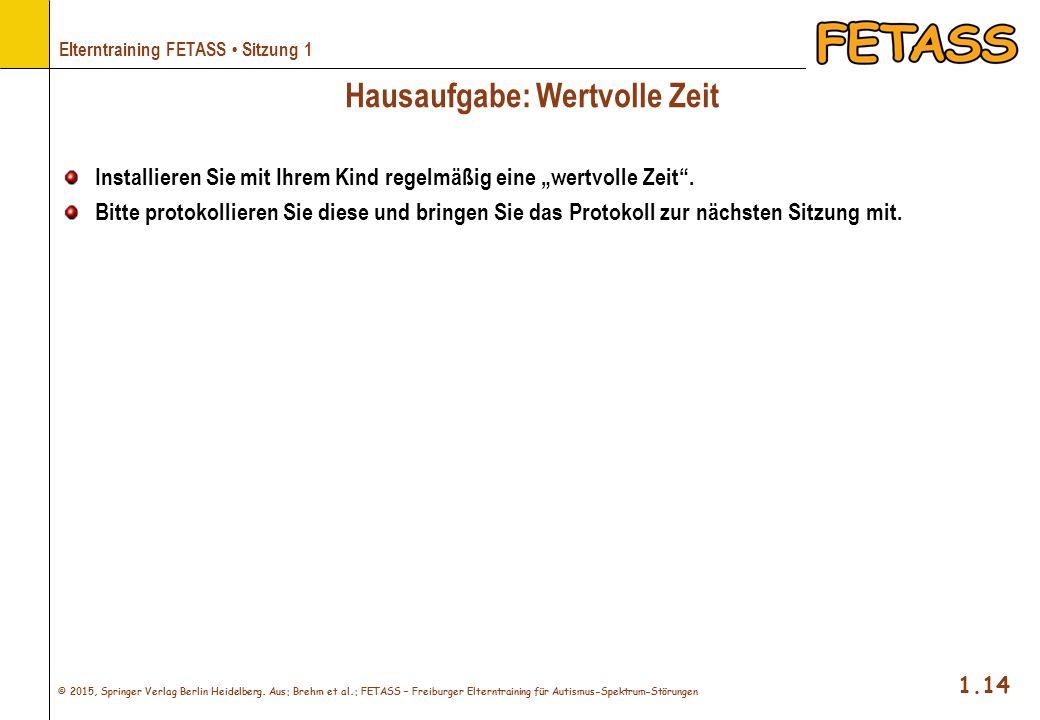 © 2015, Springer Verlag Berlin Heidelberg. Aus: Brehm et al.: FETASS – Freiburger Elterntraining für Autismus-Spektrum-Störungen 1.14 Elterntraining F