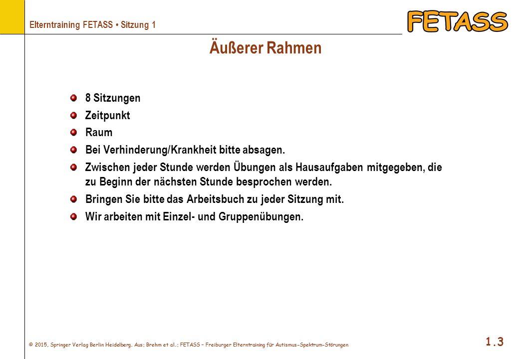 © 2015, Springer Verlag Berlin Heidelberg. Aus: Brehm et al.: FETASS – Freiburger Elterntraining für Autismus-Spektrum-Störungen 1.3 Elterntraining FE