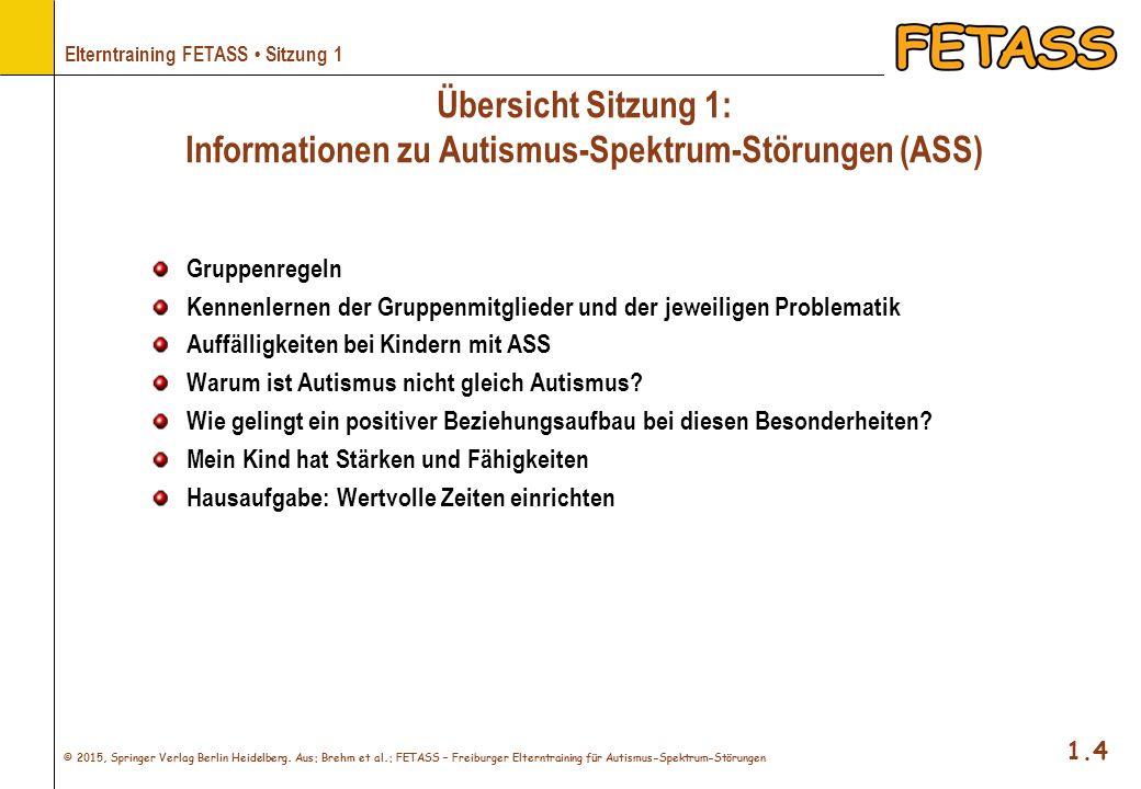 © 2015, Springer Verlag Berlin Heidelberg. Aus: Brehm et al.: FETASS – Freiburger Elterntraining für Autismus-Spektrum-Störungen 1.4 Elterntraining FE