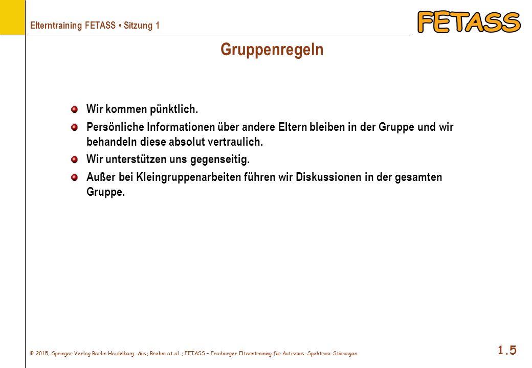 © 2015, Springer Verlag Berlin Heidelberg. Aus: Brehm et al.: FETASS – Freiburger Elterntraining für Autismus-Spektrum-Störungen 1.5 Elterntraining FE