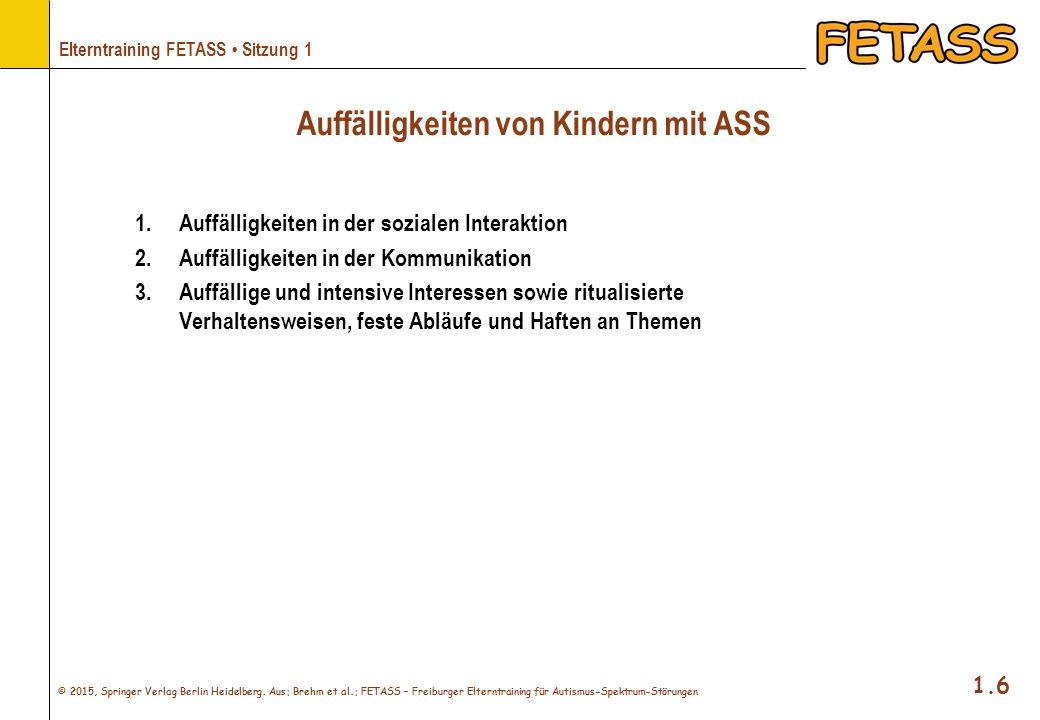© 2015, Springer Verlag Berlin Heidelberg. Aus: Brehm et al.: FETASS – Freiburger Elterntraining für Autismus-Spektrum-Störungen 1.6 Elterntraining FE