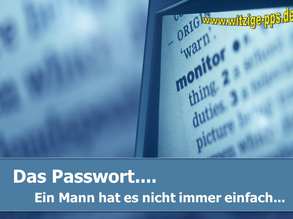 Das Passwort.... Ein Mann hat es nicht immer einfach...