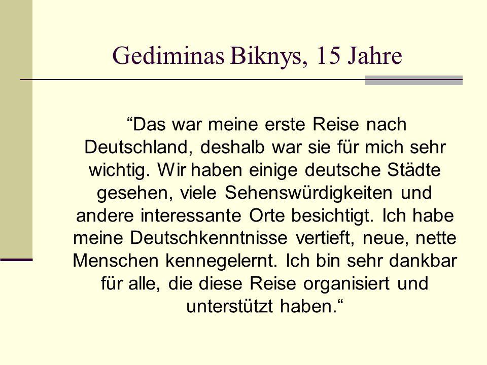 Gediminas Biknys, 15 Jahre Das war meine erste Reise nach Deutschland, deshalb war sie für mich sehr wichtig.