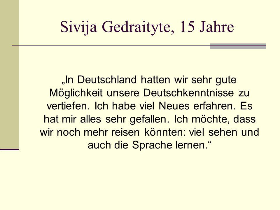 """Sivija Gedraityte, 15 Jahre """"In Deutschland hatten wir sehr gute Möglichkeit unsere Deutschkenntnisse zu vertiefen."""