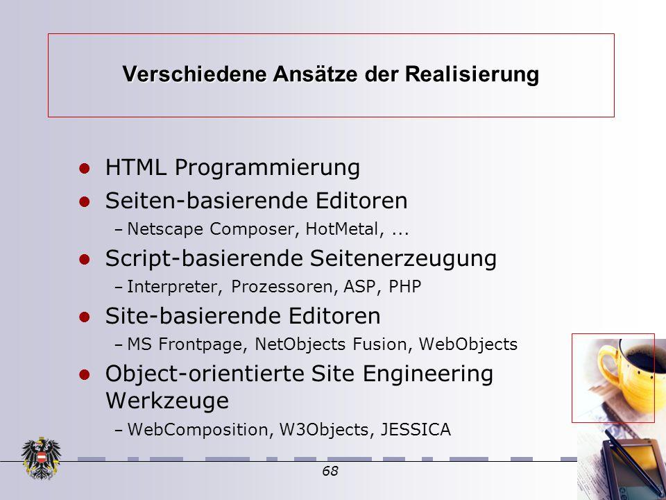 68 Verschiedene Ansätze der Realisierung HTML Programmierung Seiten-basierende Editoren – Netscape Composer, HotMetal,...