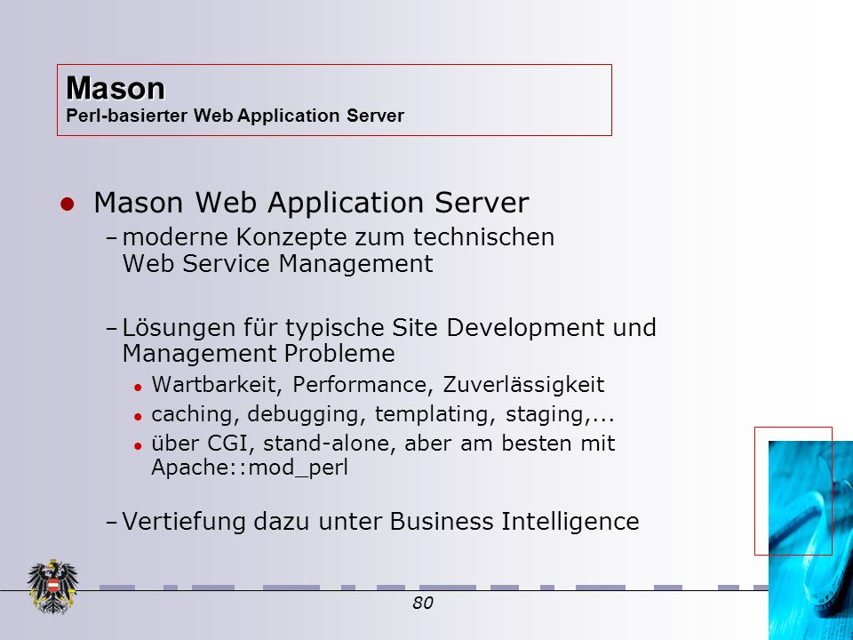 80 Mason Web Application Server – – moderne Konzepte zum technischen Web Service Management – – Lösungen für typische Site Development und Management Probleme Wartbarkeit, Performance, Zuverlässigkeit caching, debugging, templating, staging,...