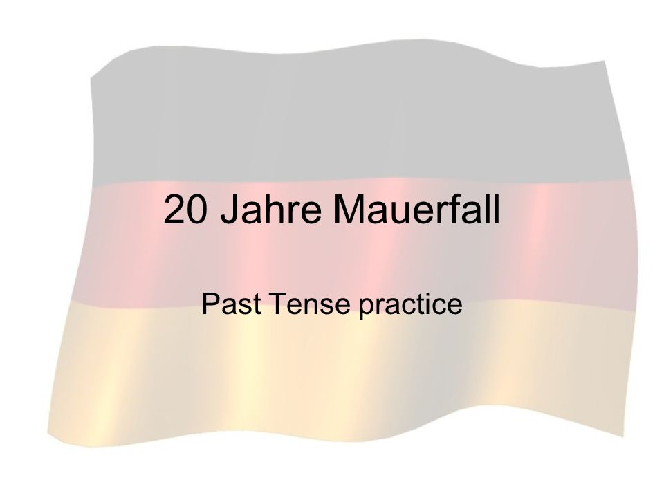 20 Jahre Mauerfall Past Tense practice