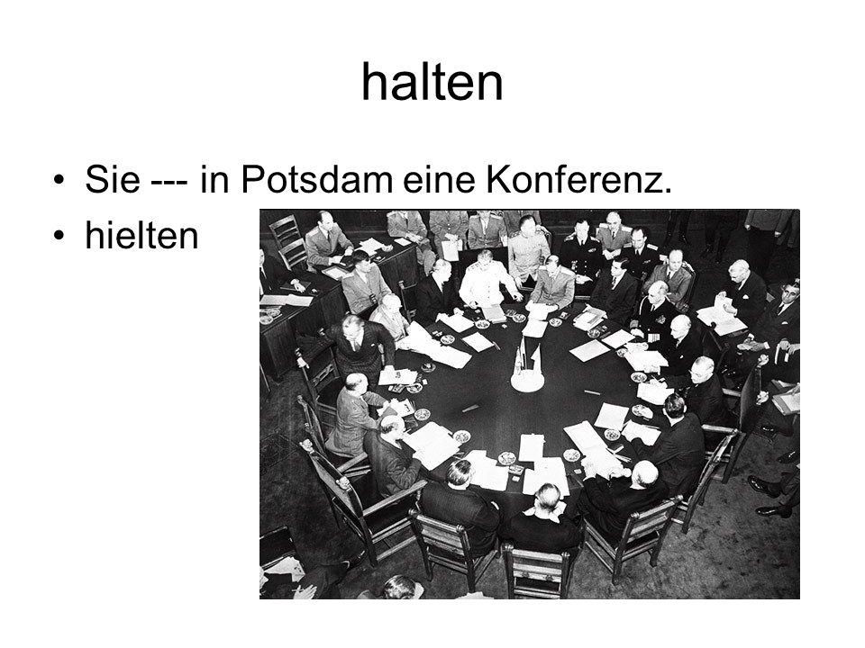 halten Sie --- in Potsdam eine Konferenz. hielten