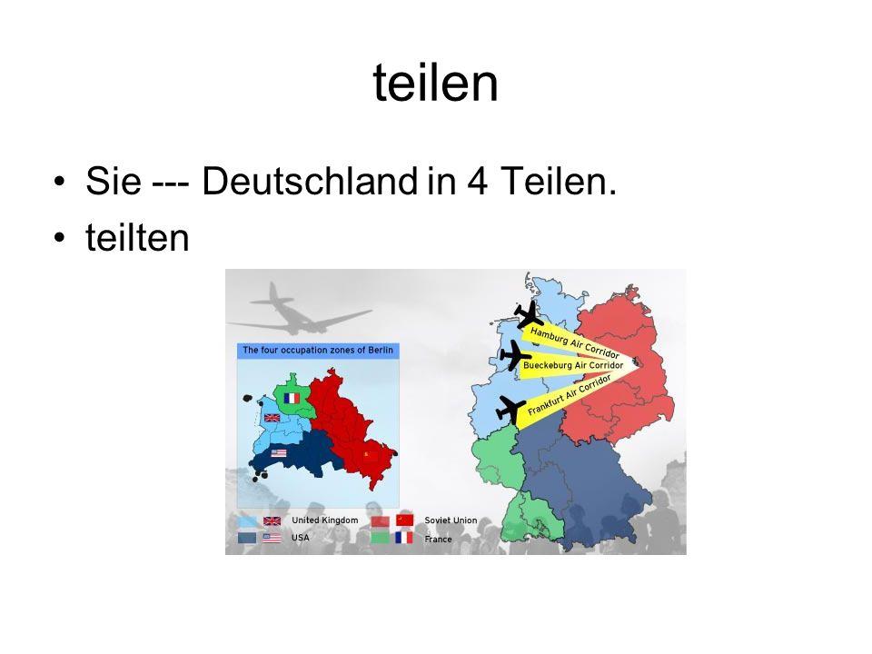 teilen Sie --- Deutschland in 4 Teilen. teilten