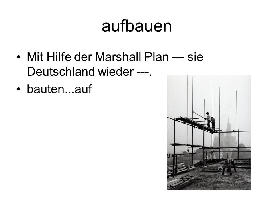 aufbauen Mit Hilfe der Marshall Plan --- sie Deutschland wieder ---. bauten...auf