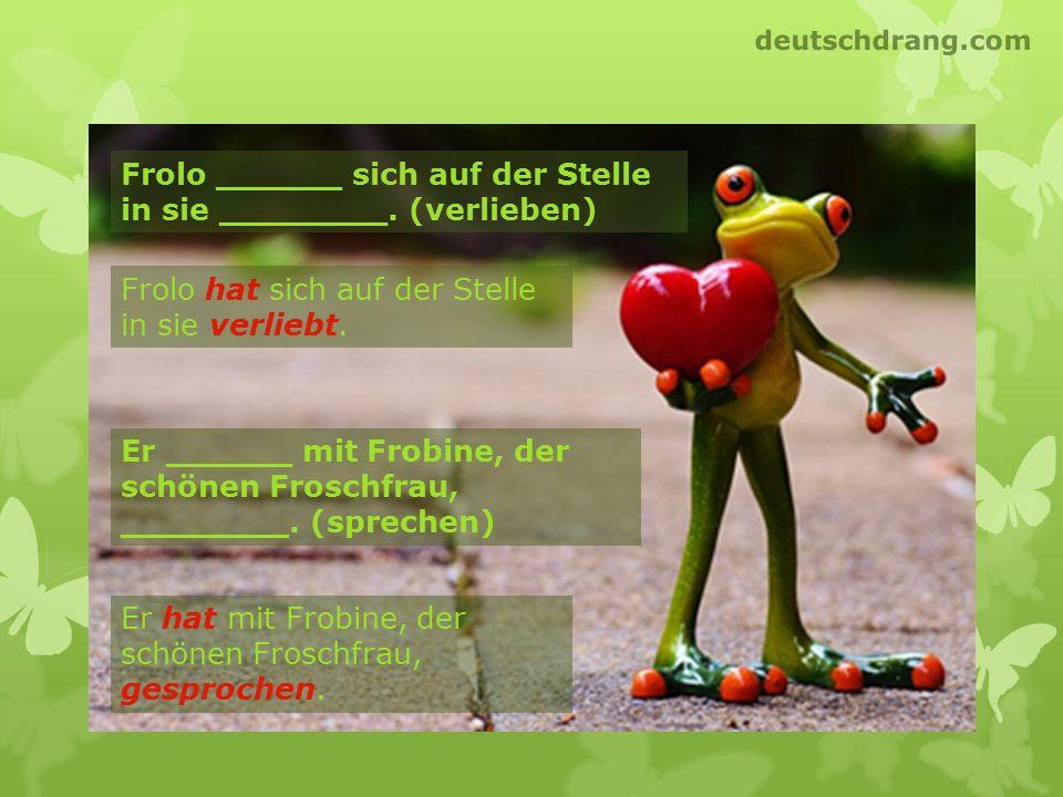 Frolo ______ sich auf der Stelle in sie ________. (verlieben) Er ______ mit Frobine, der schönen Froschfrau, ________. (sprechen) Er hat mit Frobine,