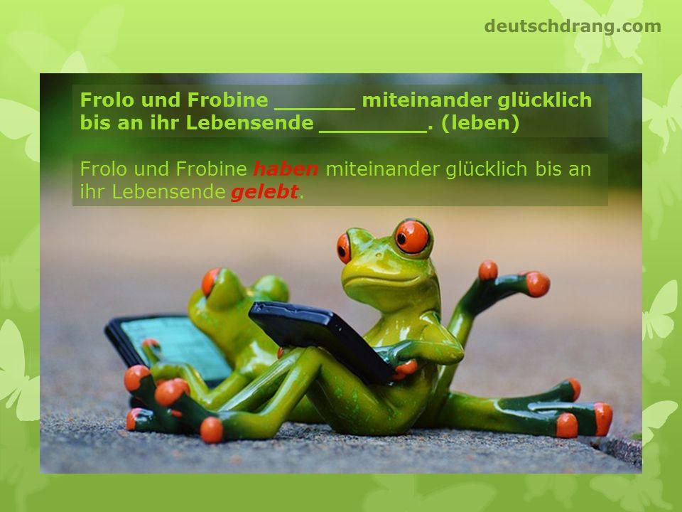 Frolo und Frobine ______ miteinander glücklich bis an ihr Lebensende ________. (leben) Frolo und Frobine haben miteinander glücklich bis an ihr Lebens
