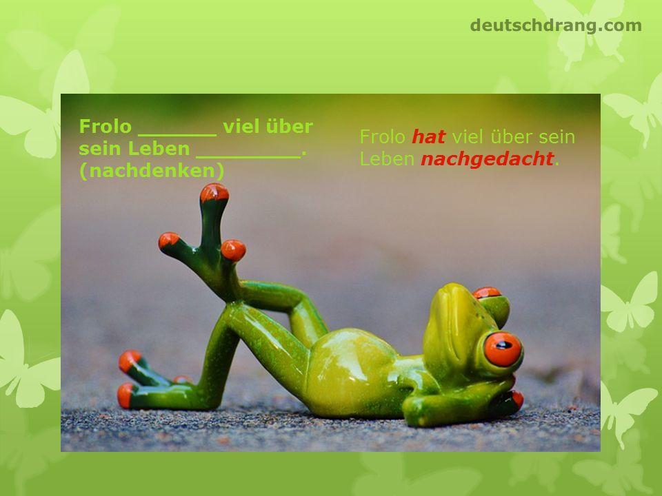 Frolo ______ viel über sein Leben ________. (nachdenken) Frolo hat viel über sein Leben nachgedacht. deutschdrang.com
