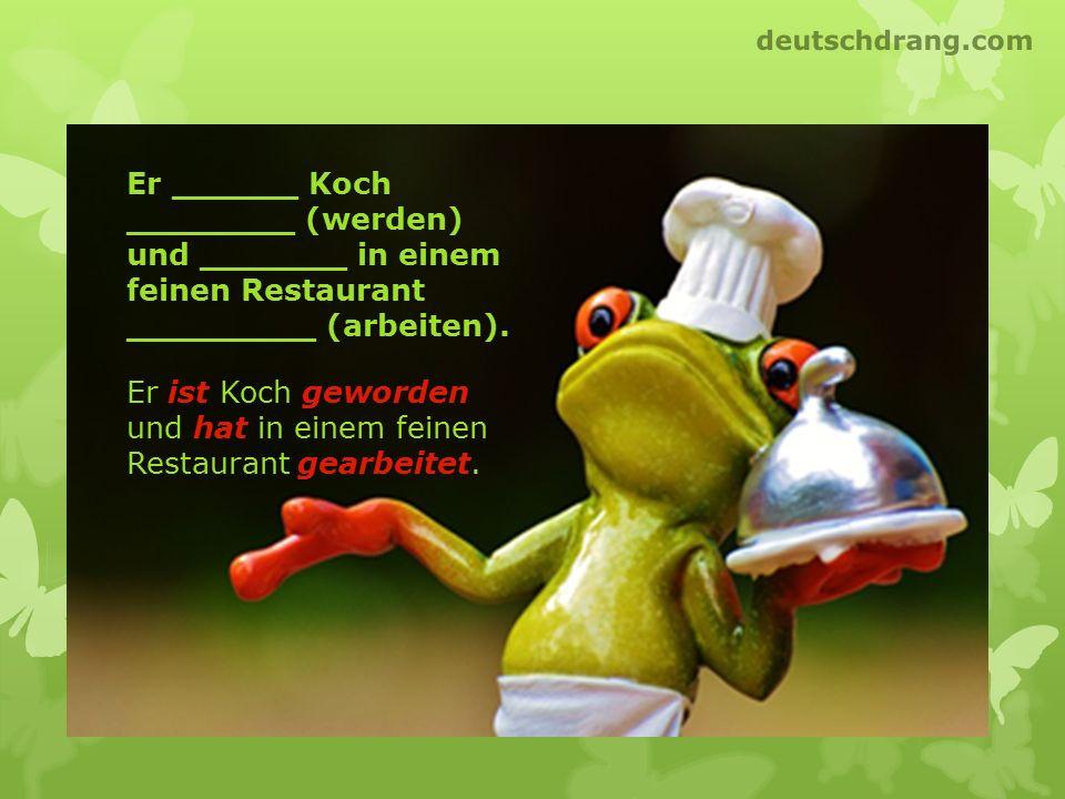 Er ______ Koch ________ (werden) und _______ in einem feinen Restaurant _________ (arbeiten). Er ist Koch geworden und hat in einem feinen Restaurant