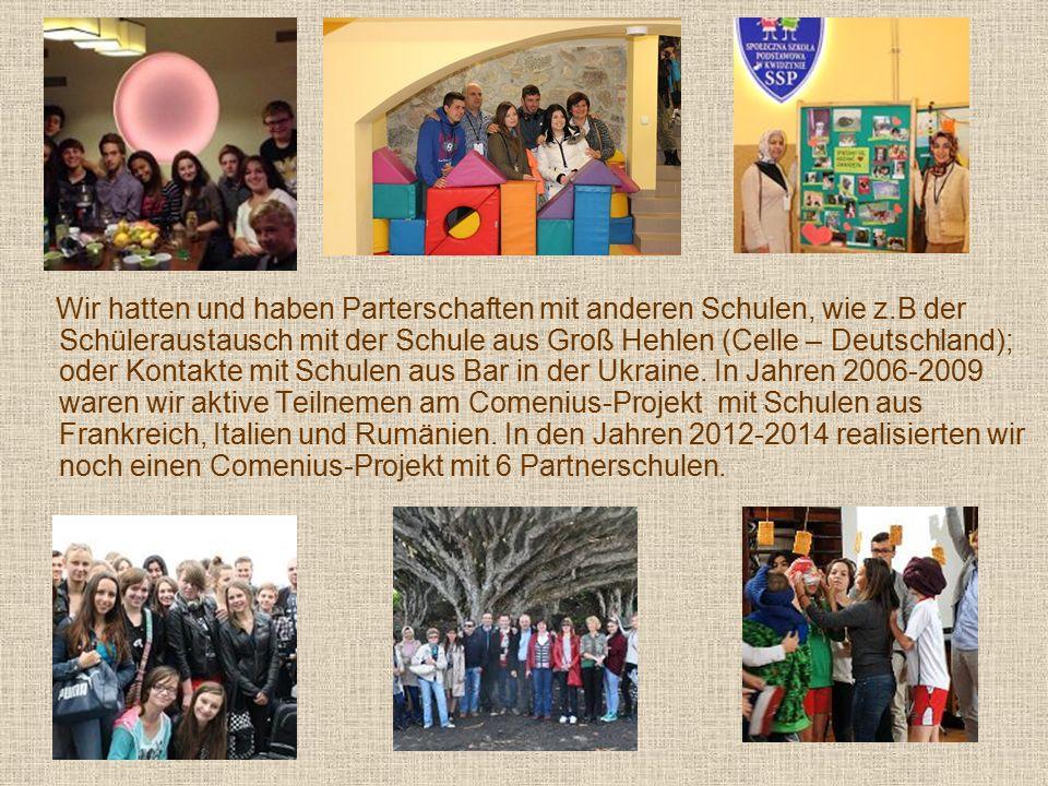 Wir hatten und haben Parterschaften mit anderen Schulen, wie z.B der Schüleraustausch mit der Schule aus Groß Hehlen (Celle – Deutschland); oder Kontakte mit Schulen aus Bar in der Ukraine.
