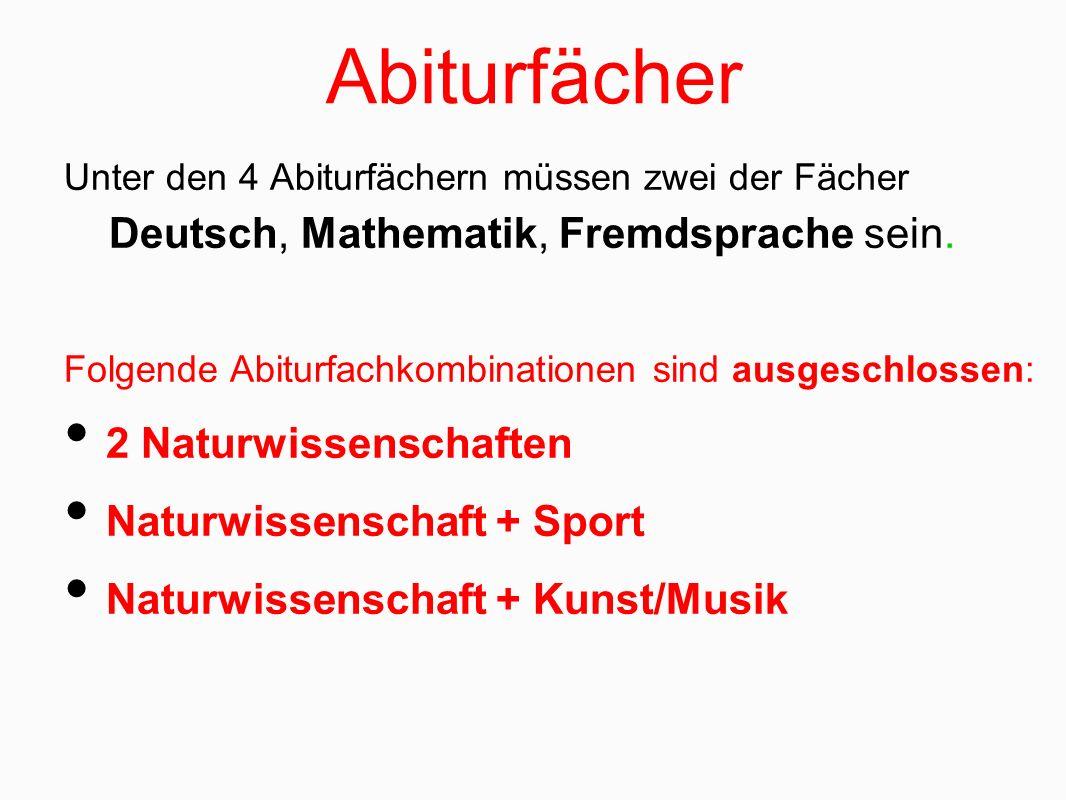 Abiturfächer Unter den 4 Abiturfächern müssen zwei der Fächer Deutsch, Mathematik, Fremdsprache sein.
