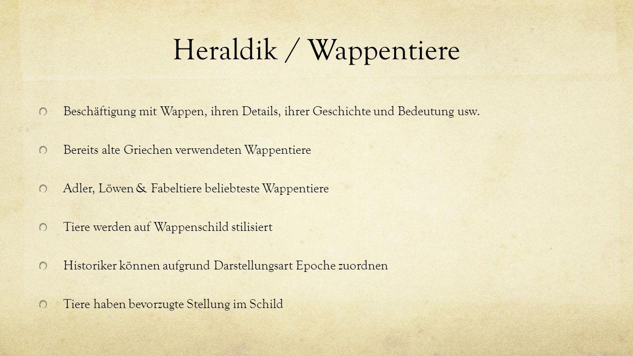 Heraldik / Wappentiere Beschäftigung mit Wappen, ihren Details, ihrer Geschichte und Bedeutung usw. Bereits alte Griechen verwendeten Wappentiere Adle