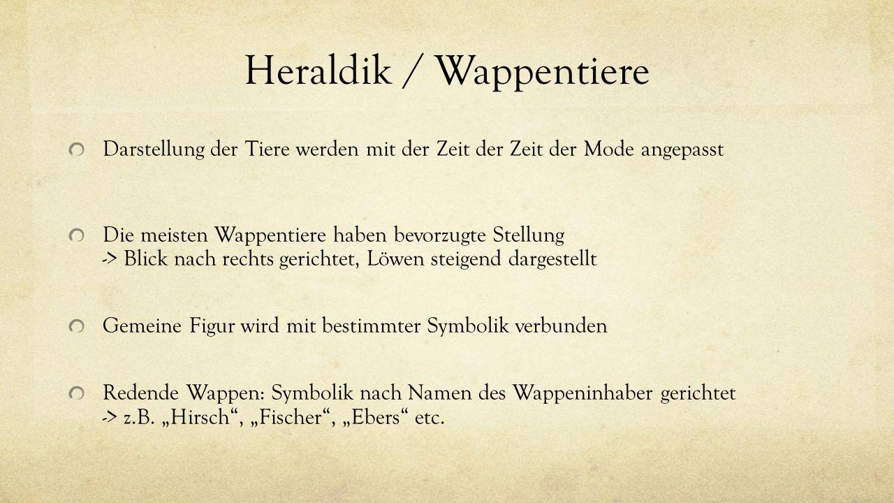 Heraldik / Wappentiere Darstellung der Tiere werden mit der Zeit der Zeit der Mode angepasst Die meisten Wappentiere haben bevorzugte Stellung -> Blic