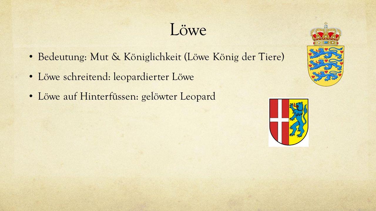 Löwe Bedeutung: Mut & Königlichkeit (Löwe König der Tiere) Löwe schreitend: leopardierter Löwe Löwe auf Hinterfüssen: gelöwter Leopard