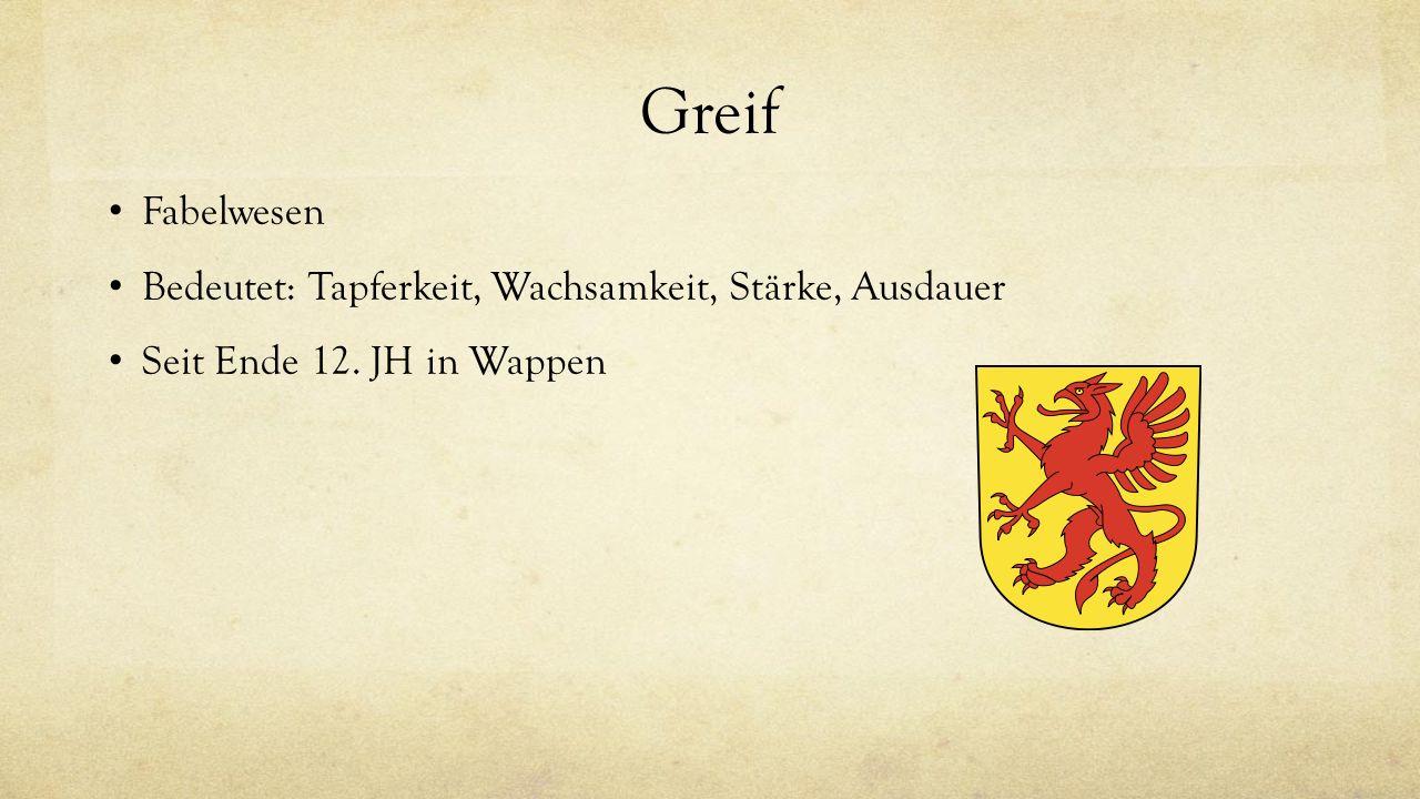 Greif Fabelwesen Bedeutet: Tapferkeit, Wachsamkeit, Stärke, Ausdauer Seit Ende 12. JH in Wappen