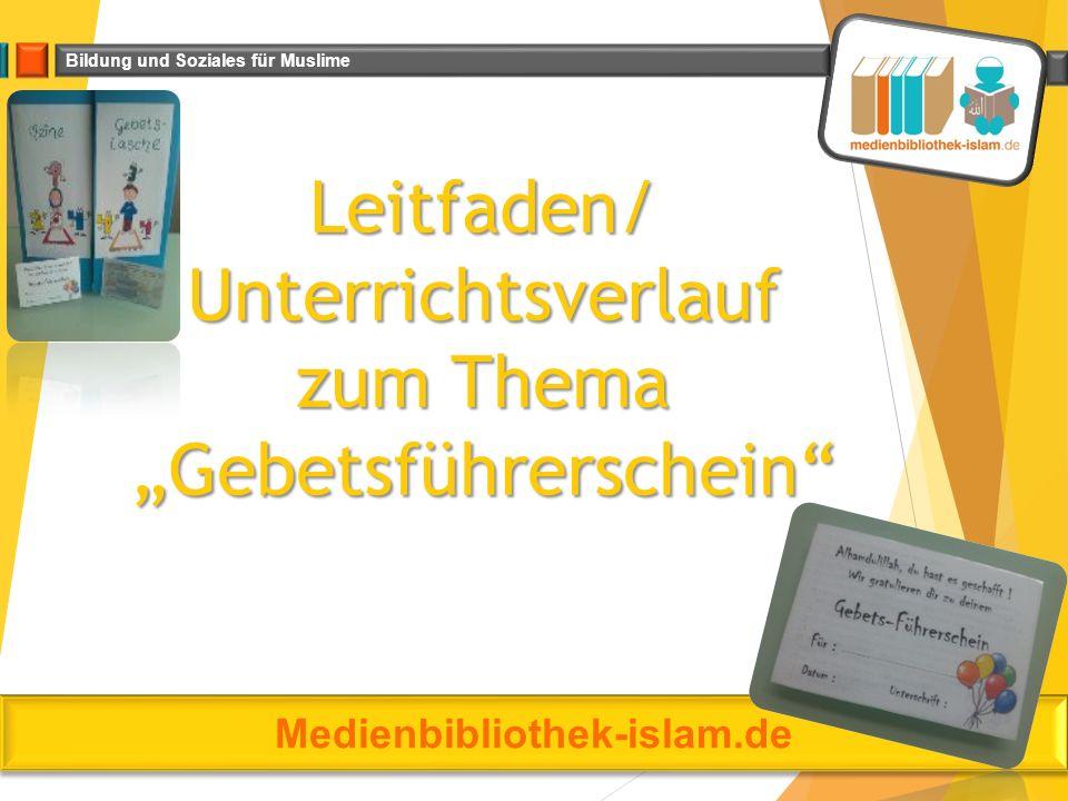 """Bildung und Soziales für Muslime Leitfaden/ Unterrichtsverlauf zum Thema """"Gebetsführerschein"""" Medienbibliothek-islam.de"""