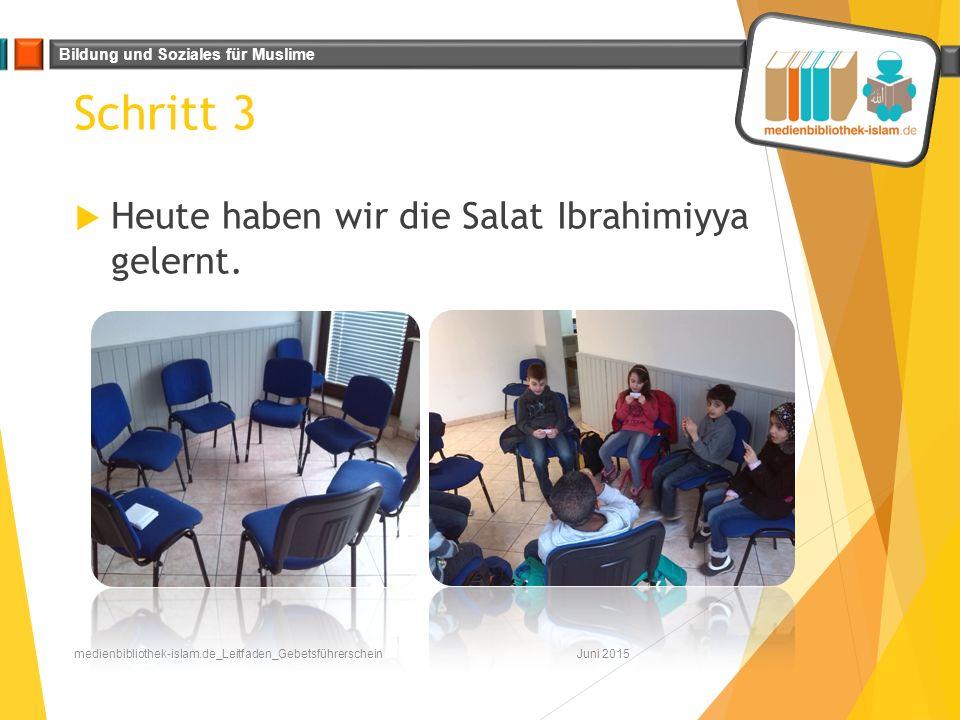 Bildung und Soziales für Muslime Schritt 3 Juni 2015medienbibliothek-islam.de_Leitfaden_Gebetsführerschein  Heute haben wir die Salat Ibrahimiyya gel