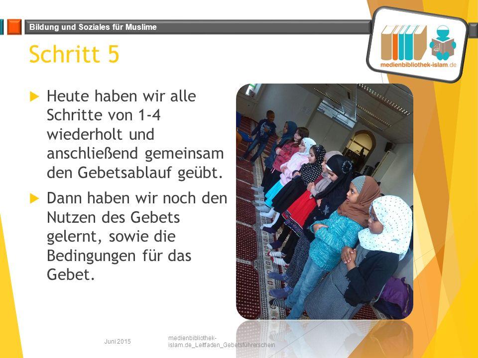 Bildung und Soziales für Muslime Schritt 5  Heute haben wir alle Schritte von 1-4 wiederholt und anschließend gemeinsam den Gebetsablauf geübt.  Dan