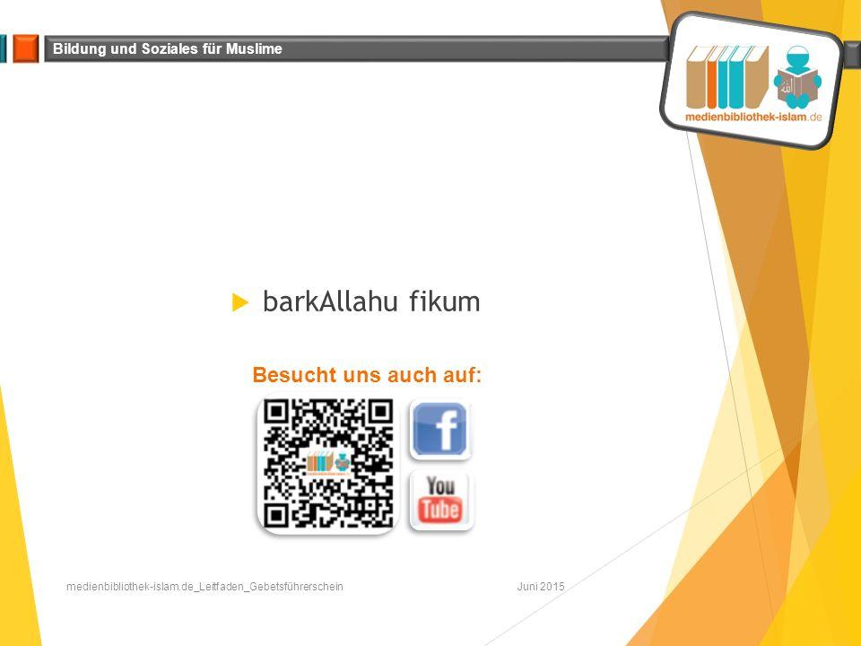 Bildung und Soziales für Muslime  barkAllahu fikum Juni 2015medienbibliothek-islam.de_Leitfaden_Gebetsführerschein Besucht uns auch auf: