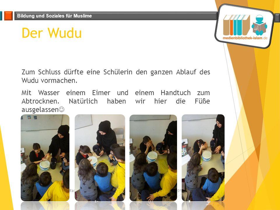 Bildung und Soziales für Muslime Der Wudu Zum Schluss dürfte eine Schülerin den ganzen Ablauf des Wudu vormachen. Mit Wasser einem Eimer und einem Han