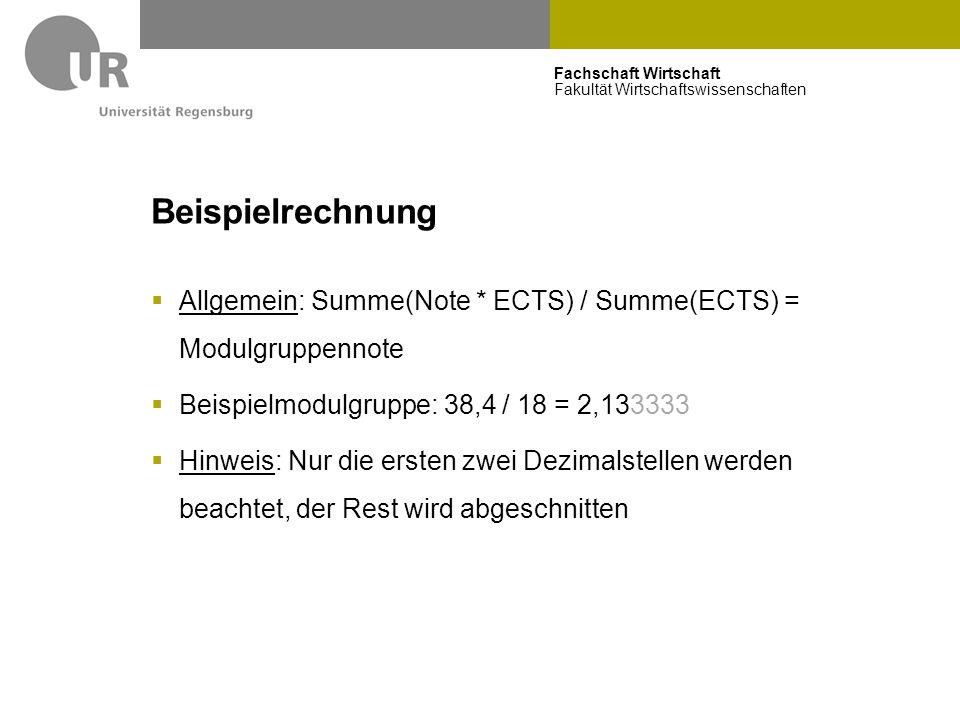 Fachschaft Wirtschaft Fakultät Wirtschaftswissenschaften Beispielrechnung  Allgemein: Summe(Note * ECTS) / Summe(ECTS) = Modulgruppennote  Beispielm