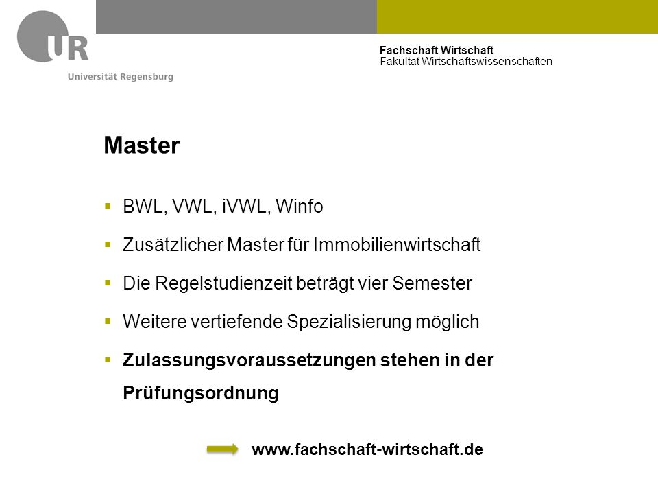 Fachschaft Wirtschaft Fakultät Wirtschaftswissenschaften Master  BWL, VWL, iVWL, Winfo  Zusätzlicher Master für Immobilienwirtschaft  Die Regelstud