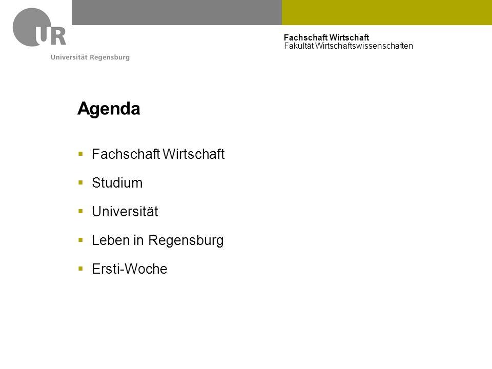Fachschaft Wirtschaft Fakultät Wirtschaftswissenschaften Agenda  Fachschaft Wirtschaft  Studium  Universität  Leben in Regensburg  Ersti-Woche
