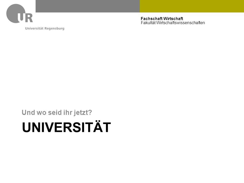 Fachschaft Wirtschaft Fakultät Wirtschaftswissenschaften UNIVERSITÄT Und wo seid ihr jetzt?