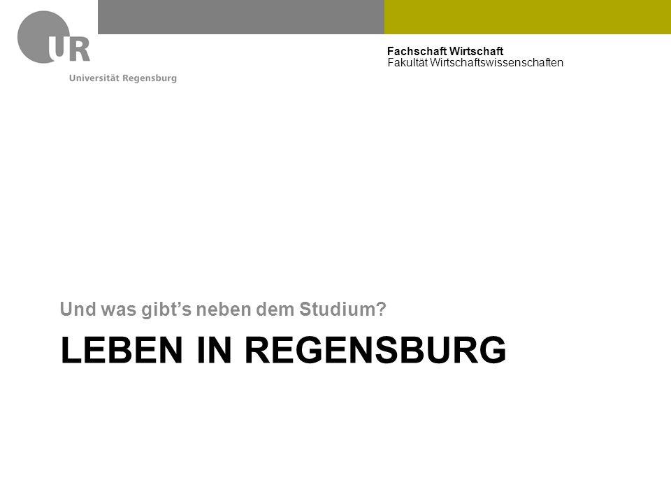 Fachschaft Wirtschaft Fakultät Wirtschaftswissenschaften LEBEN IN REGENSBURG Und was gibt's neben dem Studium?