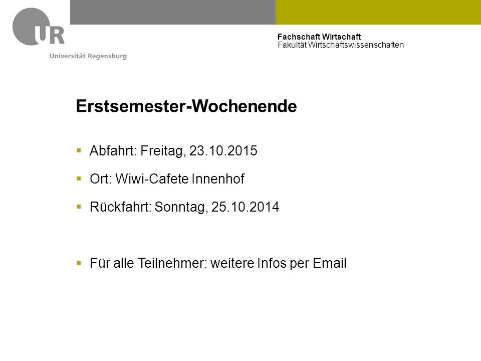 Fachschaft Wirtschaft Fakultät Wirtschaftswissenschaften Erstsemester-Wochenende  Abfahrt: Freitag, 23.10.2015  Ort: Wiwi-Cafete Innenhof  Rückfahr