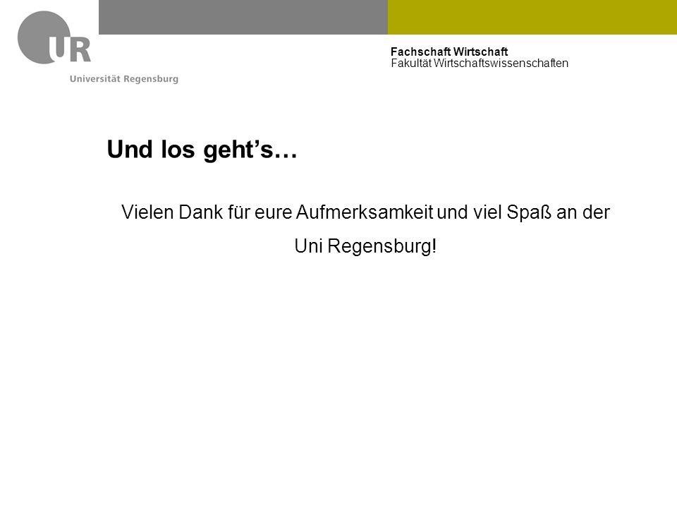 Fachschaft Wirtschaft Fakultät Wirtschaftswissenschaften Und los geht's… Vielen Dank für eure Aufmerksamkeit und viel Spaß an der Uni Regensburg!
