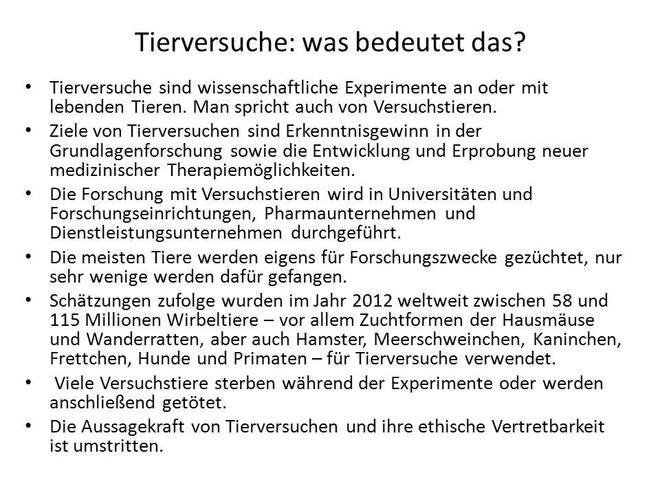 Tierversuche: was bedeutet das? Tierversuche sind wissenschaftliche Experimente an oder mit lebenden Tieren. Man spricht auch von Versuchstieren. Ziel