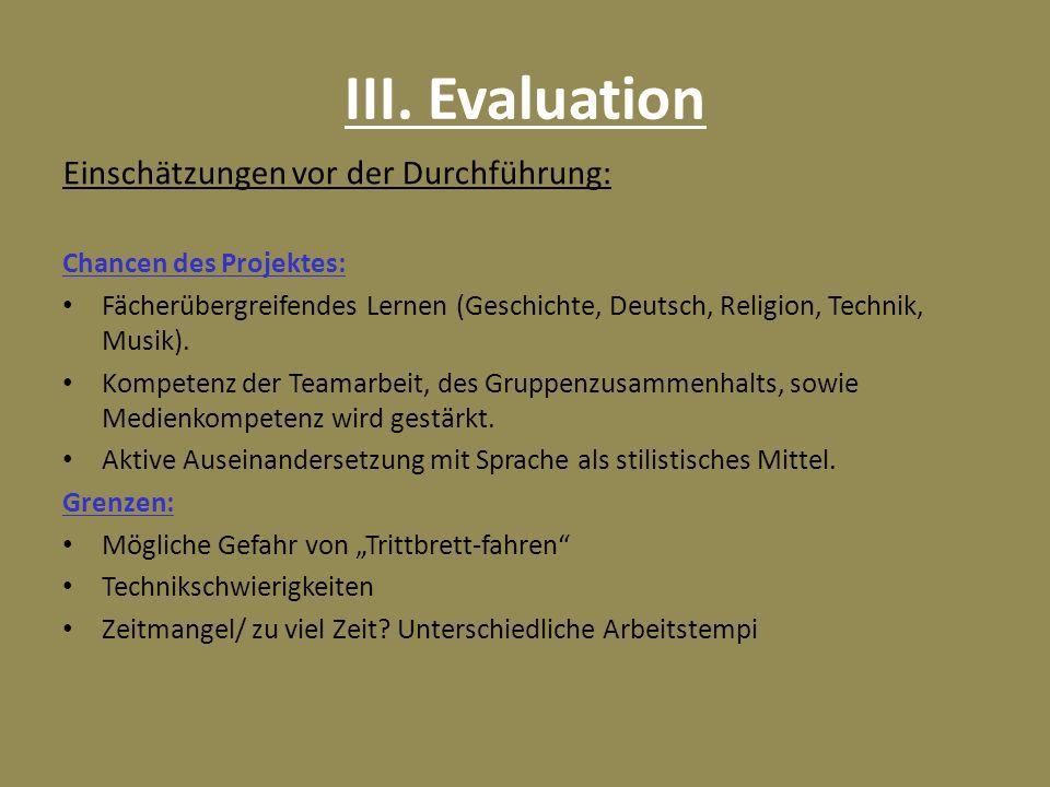 III. Evaluation Einschätzungen vor der Durchführung: Chancen des Projektes: Fächerübergreifendes Lernen (Geschichte, Deutsch, Religion, Technik, Musik