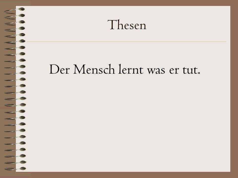 Thesen Der Mensch lernt was er tut.