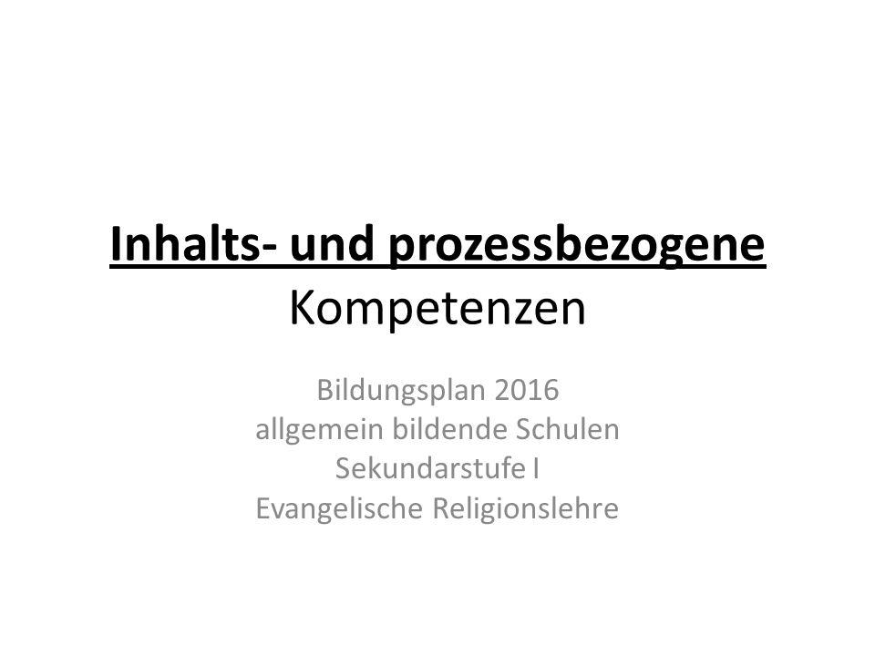 Inhalts- und prozessbezogene Kompetenzen Bildungsplan 2016 allgemein bildende Schulen Sekundarstufe I Evangelische Religionslehre