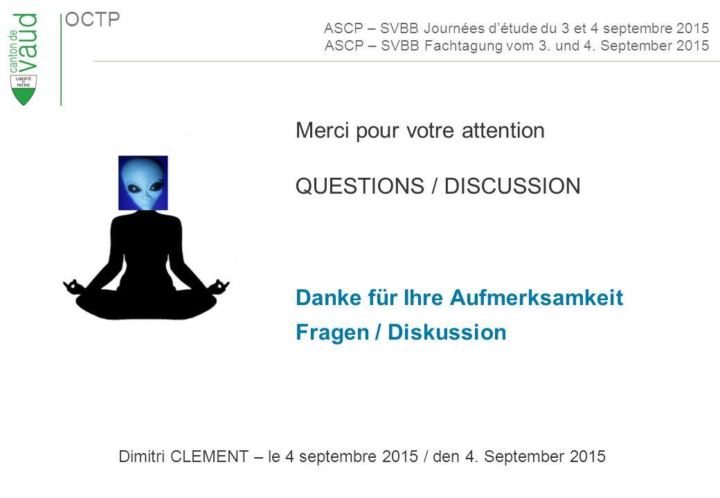 OCTP QUESTIONS / DISCUSSION Danke für Ihre Aufmerksamkeit Fragen / Diskussion Dimitri CLEMENT – le 4 septembre 2015 / den 4.