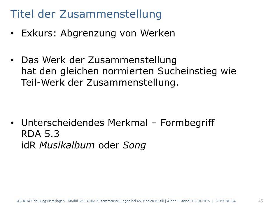 Titel der Zusammenstellung Exkurs: Abgrenzung von Werken Das Werk der Zusammenstellung hat den gleichen normierten Sucheinstieg wie Teil-Werk der Zusa