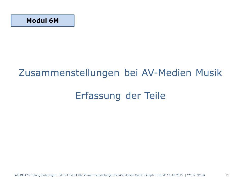 Zusammenstellungen bei AV-Medien Musik Erfassung der Teile Modul 6M 79 AG RDA Schulungsunterlagen – Modul 6M.04.06: Zusammenstellungen bei AV-Medien M