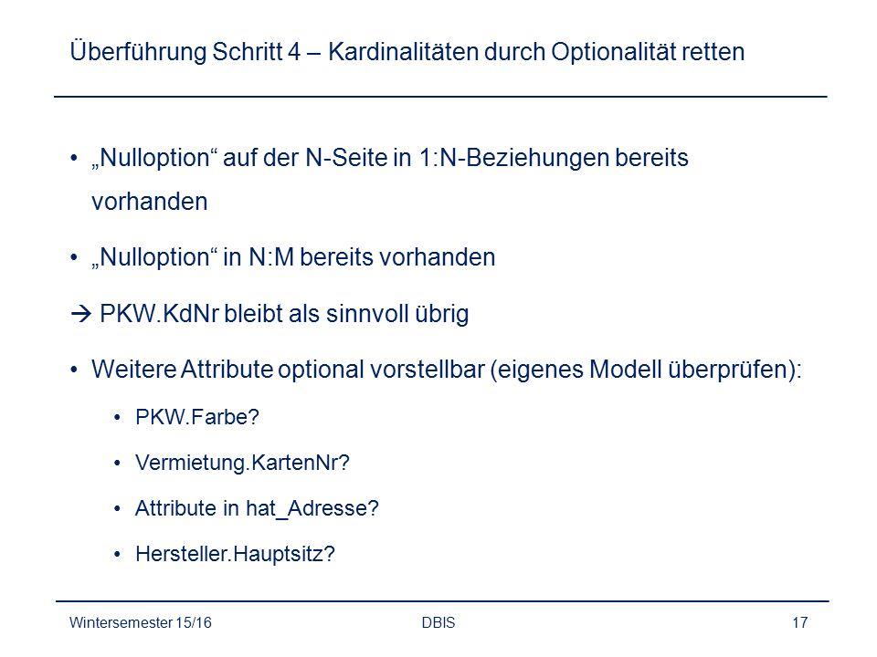 """Überführung Schritt 4 – Kardinalitäten durch Optionalität retten """"Nulloption"""" auf der N-Seite in 1:N-Beziehungen bereits vorhanden """"Nulloption"""" in N:M"""