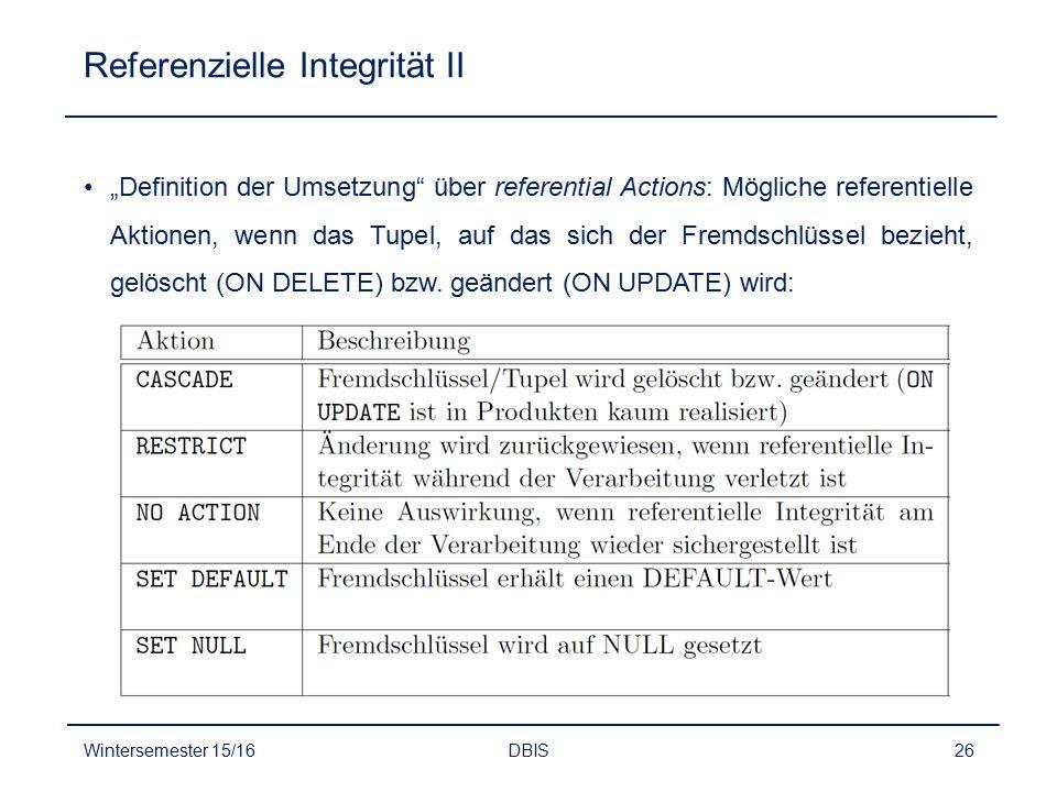 """Referenzielle Integrität II """"Definition der Umsetzung"""" über referential Actions: Mögliche referentielle Aktionen, wenn das Tupel, auf das sich der Fre"""