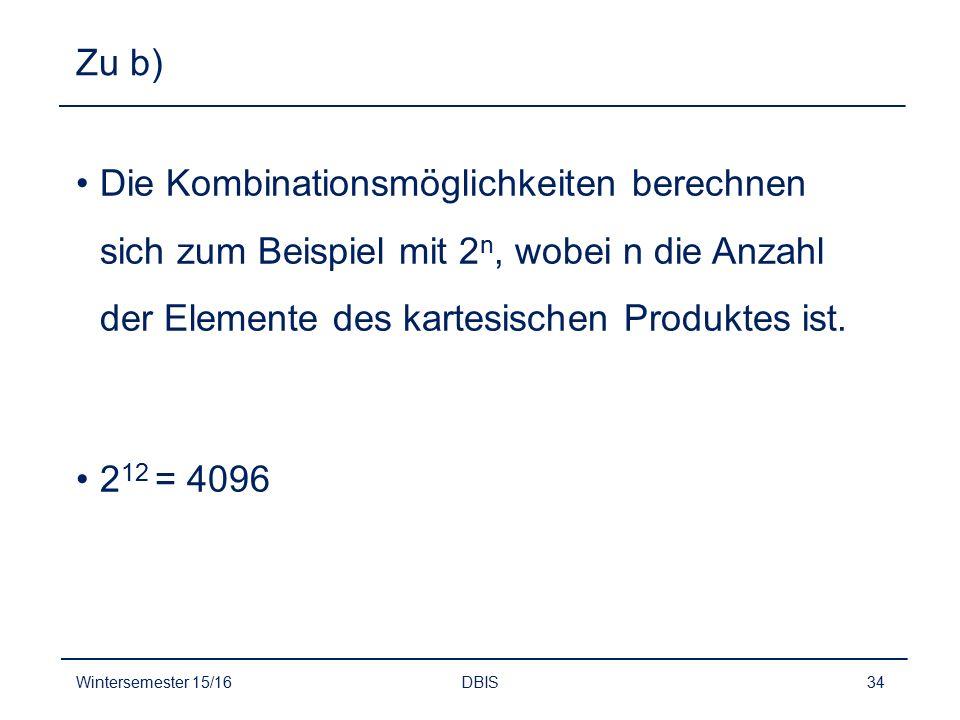 Zu b) Die Kombinationsmöglichkeiten berechnen sich zum Beispiel mit 2 n, wobei n die Anzahl der Elemente des kartesischen Produktes ist. 2 12 = 4096 W