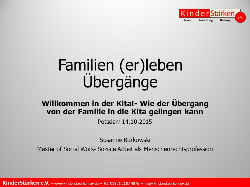 KinderStärken e.V. – www.kinderstaerken-ev.de – Tel. 03931 2187 4878 – info@kinderstaerken-ev.de Familien (er)leben Übergänge Willkommen in der Kita!-