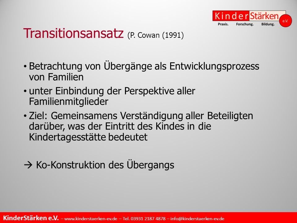 KinderStärken e.V. – www.kinderstaerken-ev.de – Tel. 03931 2187 4878 – info@kinderstaerken-ev.de Transitionsansatz (P. Cowan (1991) Betrachtung von Üb